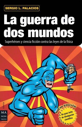9788415256212: La guerra de dos mundos: Superhéroes y ciencia ficción contra las leyes de la física (Spanish Edition)