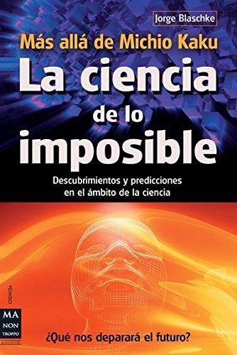 9788415256274: La ciencia de lo imposible: Mas alla de Michio Kaku: Descubrimientos y predicciones en el ambito de la ciencia (Spanish Edition)