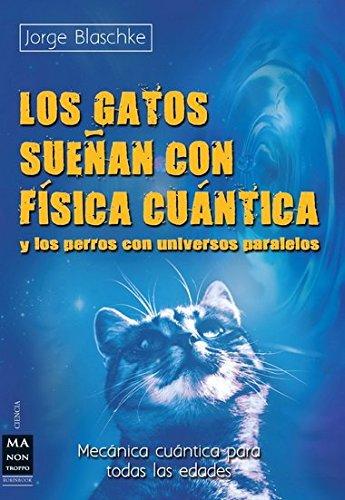 Los gatos sueñan con física cuántica: Y: Jorge Blaschke