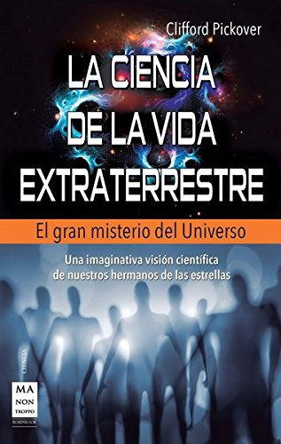 CIENCIA DE LA VIDA EXTRATERRESTRE, LA . El gran misterio del universo (841525637X) by Clifford A. Pickover