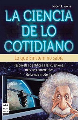 CIENCIA DE LO COTIDIANO, LA. Lo que Einstein no sabía (8415256388) by Robert L. Wolke