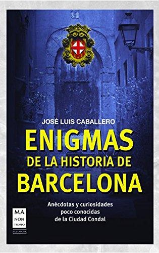 ENIGMAS DE LA HISTORIA DE BARCELONA: ANECDOTAS Y CURIOSIDADES POCO CONOCIDAS DE LA CIUDAD CONDAL: ...