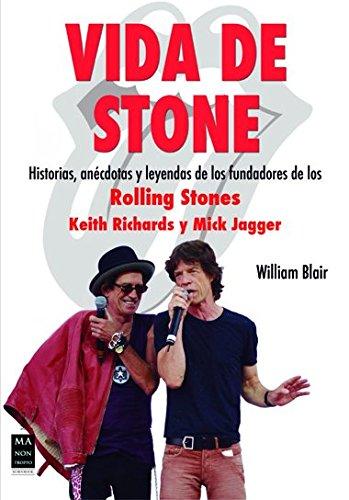 VIDA DE STONE. Historias, anécdotas y leyendas de los fundadores de LOS ROLLING STONES (9788415256489) by WILLIAM BLAIR
