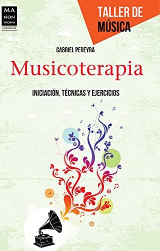 MUSICOTERAPIA: INICIACION, TECNICAS Y EJERCICIOS: Gabriel Pereyra