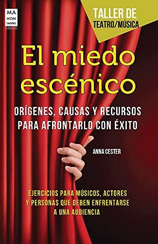 9788415256540: El Miedo Escénico. Orígenes, Causas Y Recursos Para Afrontarlo Con Exito (Taller De Teatro)