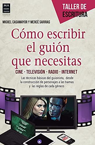 9788415256656: Cómo escribir el guión que necesitas: Cine · Televisión · Radio · Internet (Taller de Escritura) (Spanish Edition)