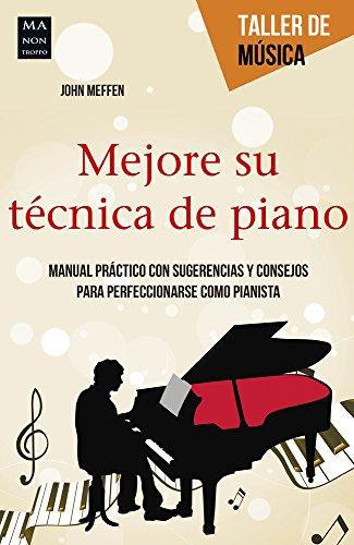 MEJORE SU TECNICA DE PIANO: MANUAL PRACTICO: MEFFEN, JOHN