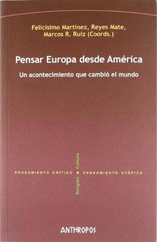 Pensar Europa Desde Amaerica: Un Acontecimiento Que: Felicísimo Martínez Díez