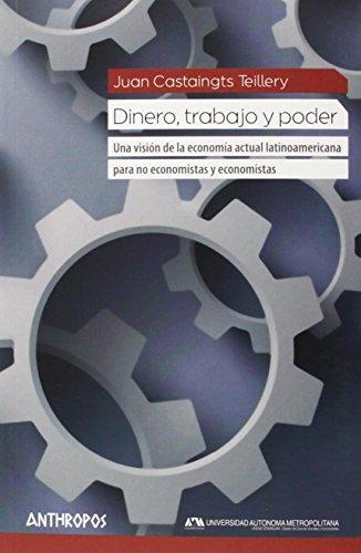 9788415260929: Dinero, Trabajo y poder. Una vision de la economia actual latinoamericana par ano economistas y economistas (Spanish Edition)