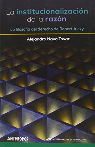 9788415260998: La institucionalizacion de la razon. La filosofia dle derecho de Robert Alexy. (Spanish Edition)
