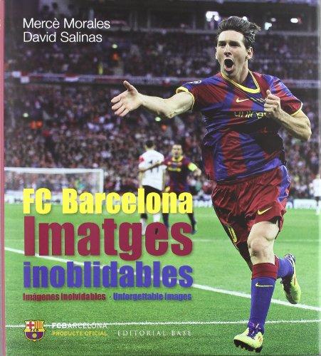 9788415267515: Imatges inoblidables: Els millors records de la història del FC Barcelona (Base Imatges)