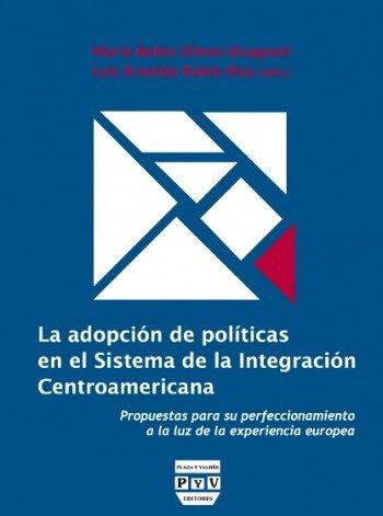 9788415271024: La Adopción de Políticas En el Sistema de La Integración Centroamericana: Propuestas Para Su Perfeccionamiento