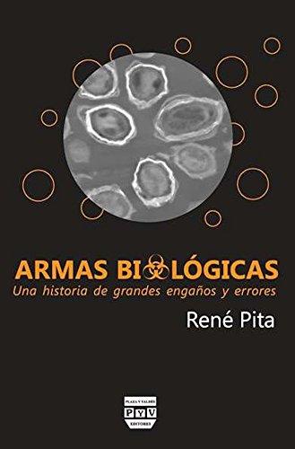 9788415271116: ARMAS BIOLOGICAS. UNA HISTORIA DE GRANDES ENGAÑOS Y ERRORES P&V