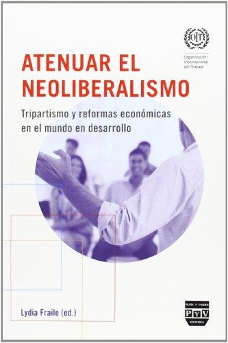 9788415271376: ATENUAR EL NEOLIBERALISMO: Tripartidismo y reformas económicas en el mundo en desarrollo (Organización Internacional del Trabajo)