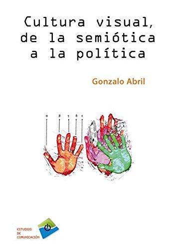 9788415271741: CULTURA VISUAL, DE LA SEMIÓTICA A LA POLÍTICA (Estudios de comunicación)