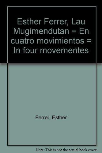 9788415272120: Esther Ferrer, Lau Mugimendutan = En cuatro movimientos = In four movementes