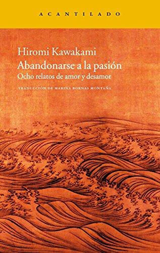 Abandonarse a la pasión Ocho relatos de: Kawakami, Hiromi