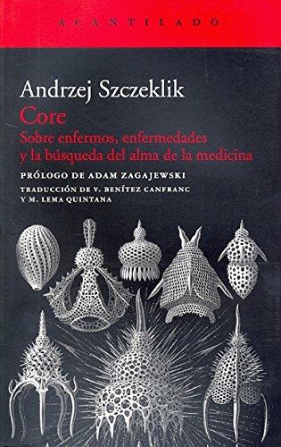 9788415277835: Core: Sobre enfermos, enfermedades y la búsqueda del alma de la medicina (Acantilado)