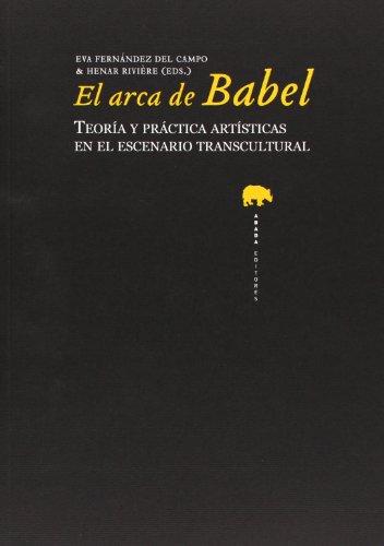 9788415289340: El arca de Babel. Teoría y práctica artística en el escenario transcultural
