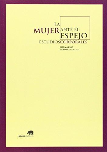 LA MUJER ANTE EL ESPEJO: ESTUDIOS CORPORALES: ZAMORA CALVO, JOSÉ