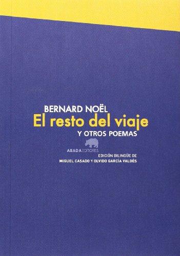 EL RESTO DEL VIAJE Y OTROS POEMAS: Bernard Noël (aut.), Olvido García Valdés y Miguel Casado (eds.)
