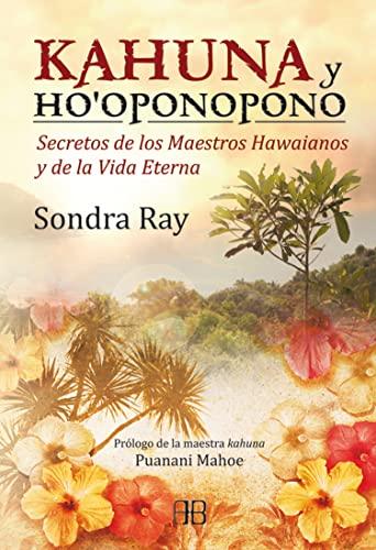 9788415292098: Kahuna y Ho' Oponopono / Kahuna and Ho' Oponopono: Secretos De Los Maestros Hawaianos Y De La Vida Eterna (Spanish Edition)