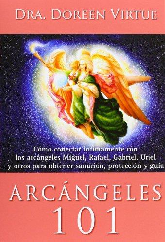 9788415292166: Arcángeles 101: Cómo conectar íntimamente con los arcángeles Miguel, Rafael, Gabriel, Uriel y otros para obtener sanación, protección y guía