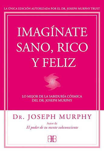 9788415292302: Imagínate sano, rico y feliz: Lo mejor de la sabiduría cósmica del Dr. Joseph Murphy