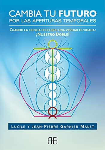 9788415292463: Cambia tu futuro por las aperturas temporales: Cuando la ciencia descubre una verdad olvidada: ¡Nuestro doble!