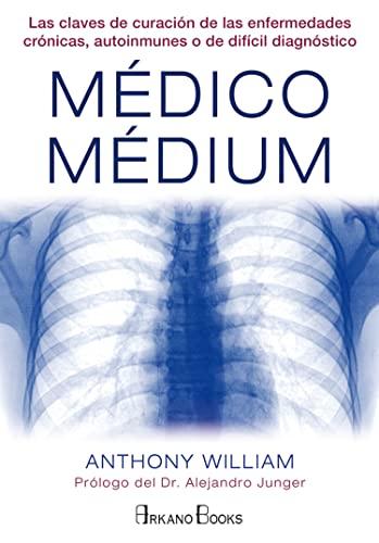 9788415292487: Médico Médium: Las claves de curación de las enfermedades crónicas, autoinmunes o de difícil diagnóstico