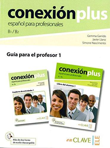Conexión Plus. B1/B2. Español para profesionales. Guía para el profesor 1...