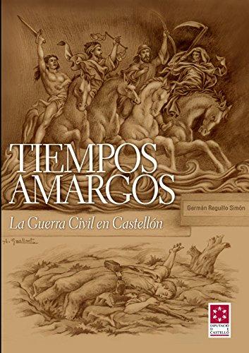 9788415301639: TIEMPOS AMARGOS. LA GUERRA CIVIL EN CASTELLÓN (Història i Documents) [Paperback] [Jun 30, 2016] REGUILLO SIMÓN, GERMÁN