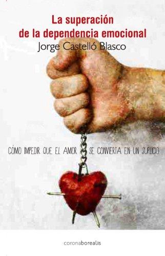 9788415306801: La superación de la dependencia emocional: Cómo impedir que el amor se convierta en un suplicio (Ecologia Mental) (Spanish Edition)
