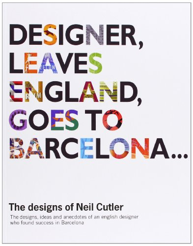 Designer, Leaves England, Goes To Barcelona : The Designs Of Neil Cutler