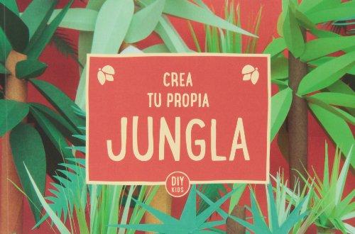 CREA TU PROPIA JUNGLA: DIY KIDS: ESTRADA, SYLVIE (ED.)