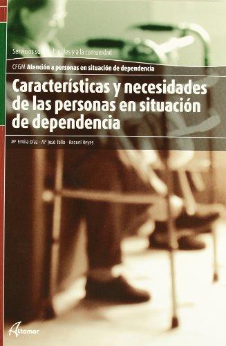 Caracteristicas y necesidades de las personas en situacion de dependencia.: Diaz Garcia, Mª Emilia