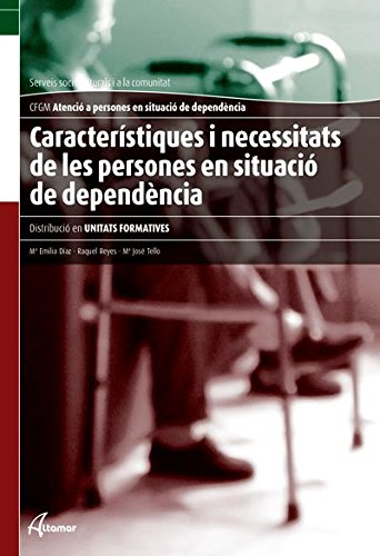 9788415309321: Caracteristiques i necessitats de les persones en situació de dependència (CFGM ATENCIÓ A PERSONES EN SITUACIÓ DE DEPENDÈNCIA)