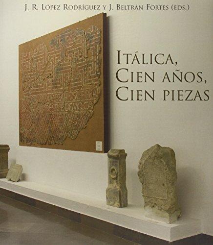 9788415311171: ITALICA, CIEN A�OS, CIEN PIEZAS