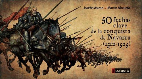 9788415313656: 50 fechas clave de la conquista de Navarra (1512-1525) (Orreaga)
