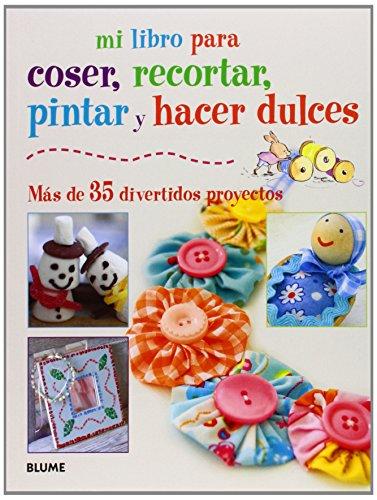 9788415317418: Mi Libro Para Coser, Pintar, Recortar Y Hacer Dulces. Más De 35 Divertidos Proyectos