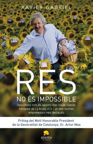 9788415320005: Res no és impossible: Descobreix els secrets de'n Xavier Gabriel, fundador de la Bruixa d'Or (COLECCION ALIENTA)