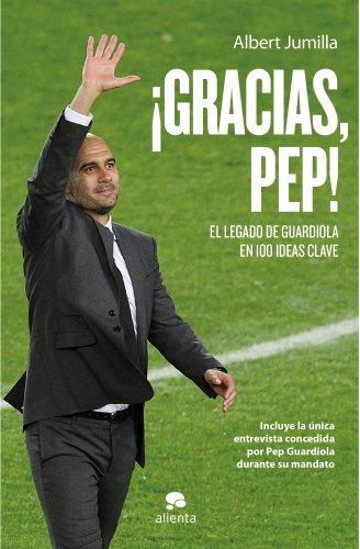 9788415320760: ¡Gracias, Pep!: El legado de Guardiola en 100 ideas clave (Habilidades Directivas)