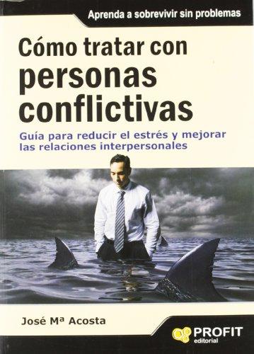 COMO TRATAR CON PERSONAS CONFLICTIVAS (Spanish Edition): Josà Ma. Acosta