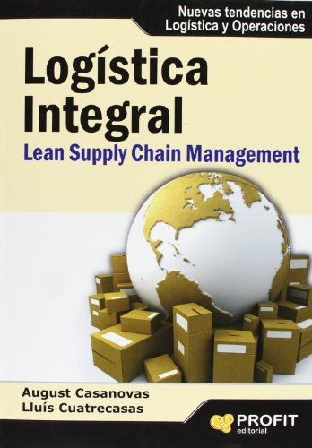 Logística integral : lean supply chain management: August Casanovas Villanueva,