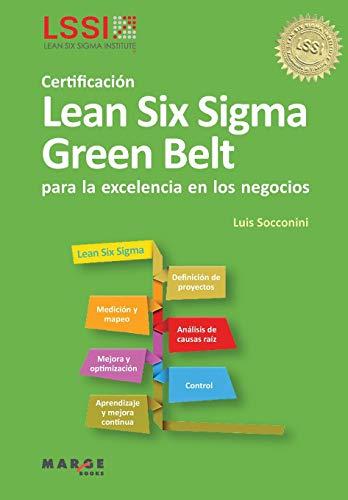 CERTIFICACION LEAN SIX SIGMA GREEN BELT PARA LA EXCELENCIA EN LOS NEGOCIOS: SOCCONINI, LUIS