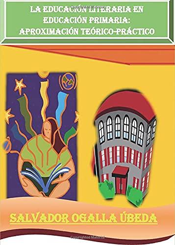 9788415346616: La Educación Literaria en Primaria: Una Aproximación Teórica-Práctica