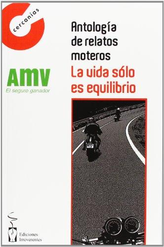 9788415353607: Antología de relatos moteros: La vida sólo es equilibrio (Cercanías de obras breves)