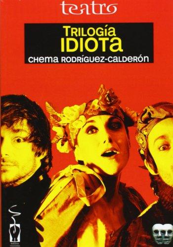 Trilogía idiota (Teatro): Chema Rodríguez Calderón
