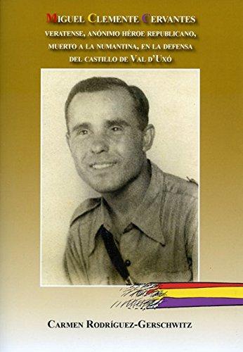 9788415387077: Miguel Clemente Cervantes. Veratense, anónimo héroe republicano, muerto a la numantina, en la defrensa del castillo de Val D'uxó (memoria histórica de Andalucía)