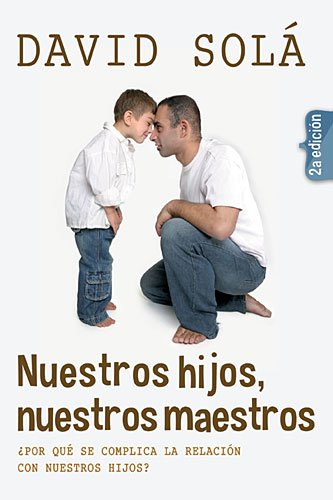 9788415404163: Nuestros hijos, nuestros maestros / Our Chidren Our Teachers: Por que se complica la relacion con nuestros hijos / Lighting the Unconscious of the Relationship With Our Children (Spanish Edition)